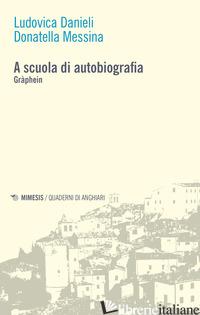 A SCUOLA DI AUTOBIOGRAFIA. GRAPHEIN - DANIELI LUDOVICA; MESSINA DONATELLA