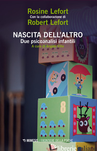 NASCITA DELL'ALTRO. DUE PSICOANALISTI INFANTILI - LEFORT ROSINE; LEFORT ROBERT
