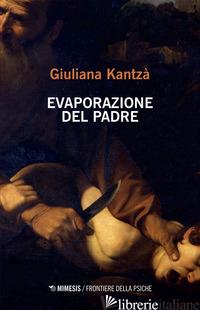 EVAPORAZIONE DEL PADRE - KANTZA' GIULIANA