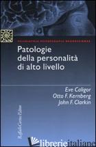 PATOLOGIE DELLA PERSONALITA' DI ALTO LIVELLO - CALIGOR EVE; KERNBERG OTTO F.; CLARKIN JOHN; BELLAVIA F. (CUR.)