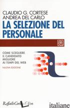 SELEZIONE DEL PERSONALE. COME SCEGLIERE IL CANDIDATO MIGLIORE AI TEMPI DEL WEB.  - CORTESE CLAUDIO G.; DEL CARLO ANDREA