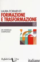 FORMAZIONE E TRASFORMAZIONE. UN MODELLO COMPLESSO - FORMENTI LAURA