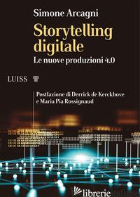 STORYTELLING DIGITALE. LE NUOVE PRODUZIONI 4.0 - ARCAGNI SIMONE