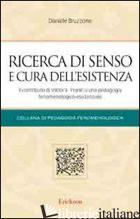 RICERCA DI SENSO E CURA DELL'ESISTENZA. IL CONTRIBUTO DI VIKTOR E. FRANKL A UNA  - BRUZZONE DANIELE