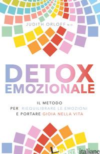 DETOX EMOZIONALE. IL METODO PER RIEQUILIBRARE LE EMOZIONI E PORTARE GIOIA NELLA  - ORLOFF JUDITH