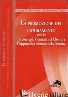 PROMOZIONE DEL CAMBIAMENTO. CON LA PSICOTERAPIA CENTRATA SUL CLIENTE E L'APPROCC - ZUCCONI A. (CUR.); TARDIOLI E. (CUR.)