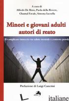 MINORI E GIOVANI ADULTI AUTORI DI REATO. IL COMPLICATO INTRECCIO TRA SALUTE MENT - DE RISIO A. (CUR.); DELLA ROVERE P. (CUR.); FAVALE C. (CUR.); IACOELLA S. (CUR.)
