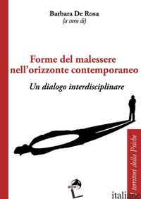 FORME DEL MALESSERE NELL'ORIZZONTE CONTEMPORANEO. UN DIALOGO INTERDISCIPLINARE - DE ROSA B. (CUR.)