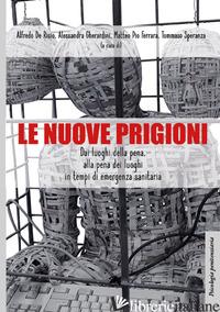 NUOVE PRIGIONI. DAI LUOGHI DI PENA, ALLA PENA DEI LUOGHI IN TEMPI DI EMERGENZA S - DE RISIO A. (CUR.); GHERARDINI A. (CUR.); FERRARA M. P. (CUR.); SPERANZA T. (CUR