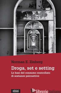 DROGA, SET E SETTING. LE BASI DEL CONSUMO CONTROLLATO DI SOSTANZE PSICOATTIVE - ZINBERG NORMAN E.