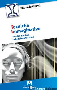 TECNICHE IMMAGINATIVE. IL TEATRO INTERIORE NELLE RELAZIONI D'AIUTO - GIUSTI EDOARDO