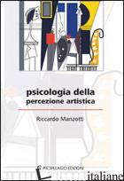 PSICOLOGIA DELLA PERCEZIONE ARTISTICA - MANZOTTI RICCARDO