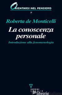 CONOSCENZA PERSONALE. INTRODUZIONE ALLA FENOMENOLOGIA (LA) - DE MONTICELLI ROBERTA