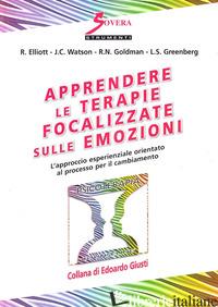APPRENDERE LE TERAPIE FOCALIZZATE SULLE EMOZIONI - ELLIOT ROBERT; WATSON JEANNE C.; GOLDMAN RHONDA N.
