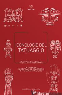 ICONOLOGIE DEL TATUAGGIO. SCRITTURE DEL CORPO E OSCILLAZIONI IDENTITARIE - MARRONE G. (CUR.); MIGLIORE T. (CUR.)