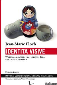 IDENTITA' VISIVE. WATERMAN, APPLE, IBM, CHANEL, IKEA E ALTRI CASI DI MARCA - FLOCH JEAN-MARIE
