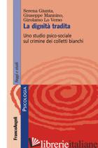 DIGNITA' TRADITA. UNO STUDIO PSICO-SOCIALE SUL CRIMINE DEI COLLETTI BIANCHI (LA) - GIUNTA SERENA; MANNINO GIUSEPPE; LO VERSO GIROLAMO