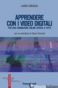 APPRENDERE CON I VIDEO DIGITALI. PER UNA FORMAZIONE ONLINE APERTA A TUTTI - CORAZZA LAURA