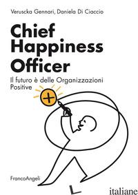 CHIEF HAPPINESS OFFICER. IL FUTURO E' DELLE ORGANIZZAZIONI POSITIVE - GENNARI VERUSCKA; DI CIACCIO DANIELA