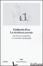 STRUTTURA ASSENTE. LA RICERCA SEMIOTICA E IL METODO STRUTTURALE (LA) - ECO UMBERTO