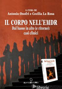 CORPO NELL'EMDR. DAL BASSO IN ALTO (E RITORNO): CASI CLINICI (IL) - ONOFRI A. (CUR.); LA ROSA C. (CUR.)