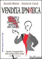 VENDITA IPNOTICA. STRATEGIE E TATTICHE DI PERSUASIONE APPLICATE ALLA VENDITA - MOINE DONALD J.; LLOYD KENNETH