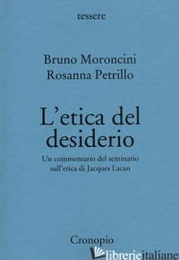 ETICA DEL DESIDERIO. UN COMMENTARIO DEL SEMINARIO SULL'ETICA DI JACQUES LACAN. N - MORONCINI BRUNO; PETRILLO ROSANNA