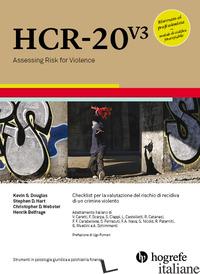 HCR-20 V3. CHECKLIST PER LA VALUTAZIONE DEL RISCHIO DI RECIDIVA DI UN CRIMINE VI - DOUGLAS KEVIN S.; HART STEPHEN D.; WEBSTER CHRISTOPHER D.; BELFRAGE HENRIK