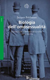 BIOLOGIA DELL'OMOSESSUALITA'. ETEROSESSUALI O OMOSESSUALI SI NASCE, NON SI DIVEN -BALTHAZART JACQUES