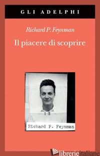 PIACERE DI SCOPRIRE (IL) -FEYNMAN RICHARD P.; ROBBINS J. (CUR.)