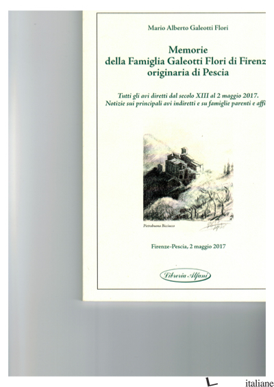 MEMORIE DELLA FAMIGLIA GALEOTTI FLORI DI FIRENZE (LE) -GALEOTTI FLORI MARIO ALBERTO