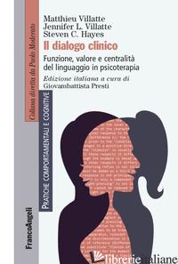 DIALOGO CLINICO. FUNZIONE, VALORE E CENTRALITA' DEL LINGUAGGIO IN PSICOTERAPIA ( -VILLATTE MATTHIEU; VILLATTE JENNIFER L.; HAYES STEVEN C.; PRESTI G. (CUR.)