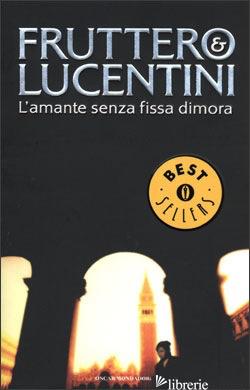 AMANTE SENZA FISSA DIMORA (L') - FRUTTERO CARLO; LUCENTINI FRANCO