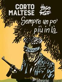 CORTO MALTESE. SEMPRE UN PO' PIU' IN LA' - PRATT HUGO
