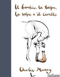 BAMBINO, LA TALPA, LA VOLPE E IL CAVALLO (IL) - MACKESY CHARLIE