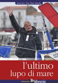 ULTIMO LUPO DI MARE (L') - HEEDE JEAN-LUC VAN DEN; SPADOLINI A. (CUR.)