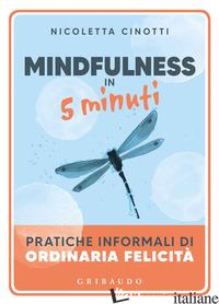 MINDFULNESS IN 5 MINUTI. PRATICHE INFORMALI DI ORDINARIA FELICITA' - CINOTTI NICOLETTA