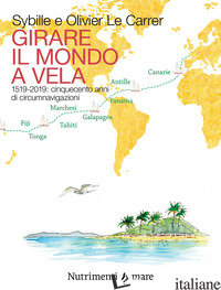 GIRARE IL MONDO A VELA. 1519-2019: CINQUECENTO ANNI DI CIRCUMNAVIGAZIONI - LE CARRER OLIVIER; LE CARRER SIBYLLE