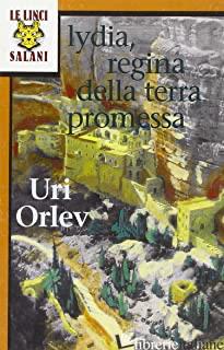 LYDIA, REGINA DELLA TERRA PROMESSA - ORLEV URI