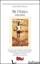 MI ODISEA (1936-1943). IN FUGA DALLA SPAGNA FRANCHISTA. PRIGIONIA E CONFINO POLI - MATAS SALAS JUAN; FIORE A. (CUR.)
