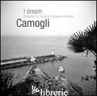 DREAM CAMOGLI. EDIZ. ILLUSTRATA (I) - DE ANGELI FEDERICA; PALADINI FRANCESCA