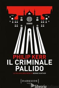 CRIMINALE PALLIDO. LA TRILOGIA BERLINESE DI BERNIE GUNTHER (IL). VOL. 2 - KERR PHILIP
