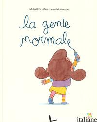 GENTE NORMALE. EDIZ. A COLORI (LA) - ESCOFFIER MICHAEL; MONLOUBOU LAURE