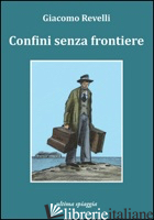 CONFINI SENZA FRONTIERE - REVELLI GIACOMO