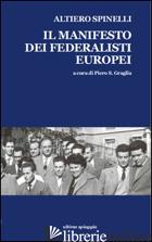 MANIFESTO DEI FEDERALISTI EUROPEI (IL) - SPINELLI ALTIERO; GRAGLIA P. S. (CUR.)