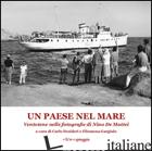 PAESE NEL MARE. VENTOTENE NELLE FOTOGRAFIE DI NINO DE MATTEI. EDIZ. ILLUSTRATA ( - DESIDERI C. (CUR.); GARGIULO F. (CUR.)