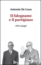 FALEGNAME E IL PARTIGIANO (IL) - DE LUCA ANTONIO
