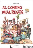 AL CONFINO DELLA REALTA' - SCALIA MARCO