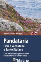 PANDATARIA. FIORI A VENTOTENE E SANTO STEFANO - CALBI M. (CUR.); BARLETTA A. (CUR.); MARTINERO R. (CUR.); VILLANI A. (CUR.)