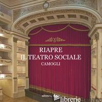 RIAPRE IL TEATRO SOCIALE CAMOGLI - FERRARI S. (CUR.); SIMONETTI F. (CUR.)